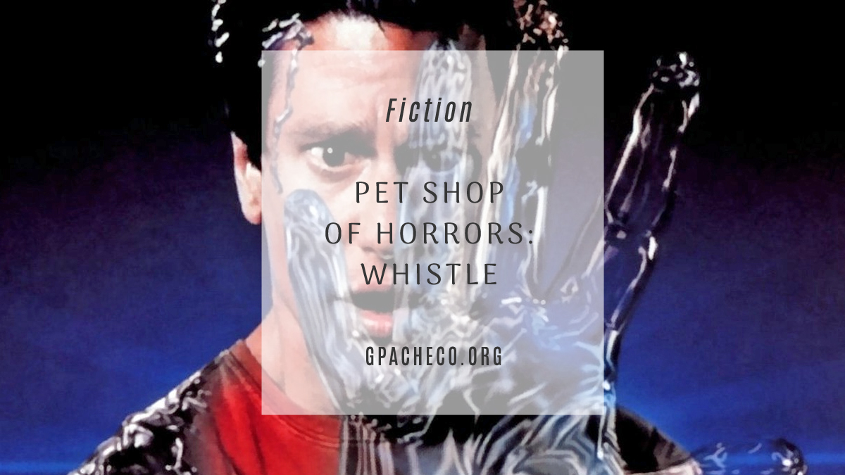 pet shop of horrors: whistle
